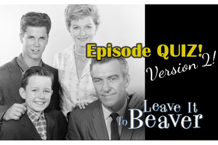 "Play LEAVE IT TO BEAVER'S All New ""EPISODES QUIZ -- Version 2!"""